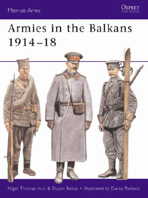 Armies in the Balkans 1914-18 By Thomas, Nigel/ Babac, Dusan/ Pavlovic, Darko (ILT)